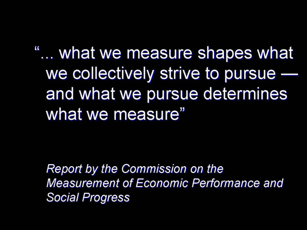 ... what we measure shapes what we collectively strive to pursue — and what we pursue determines what we measure