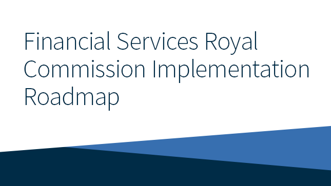 Financial Services Royal Commission Implementation Roadmap